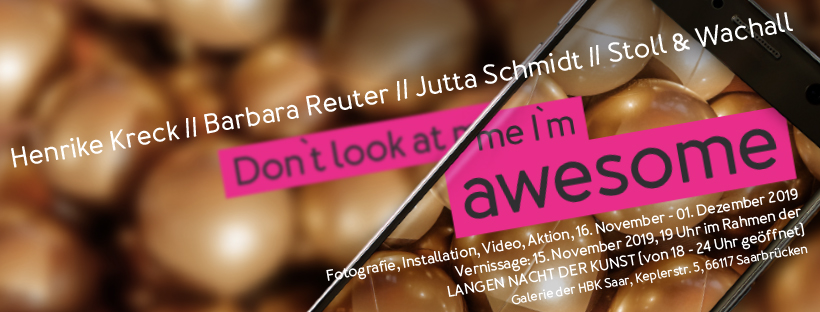Don`t look at me I`m awesome, Henrike Kreck // Barbara Reuter // Jutta Schmidt // Stoll & Wachall